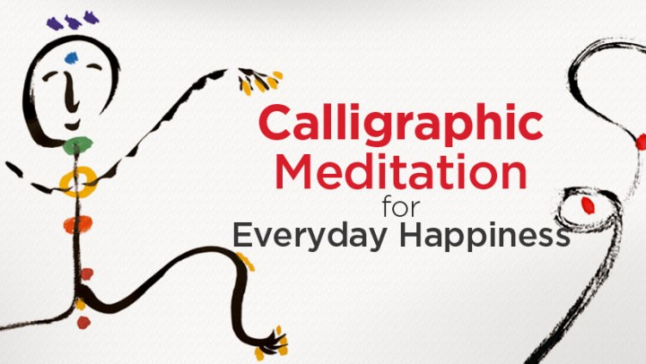 Calligraphic Meditation for Everyday Happiness